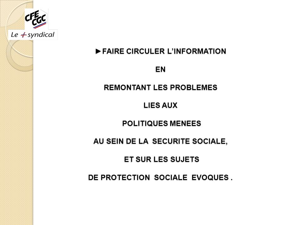 FAIRE CIRCULER LINFORMATION EN REMONTANT LES PROBLEMES LIES AUX POLITIQUES MENEES AU SEIN DE LA SECURITE SOCIALE, ET SUR LES SUJETS DE PROTECTION SOCI