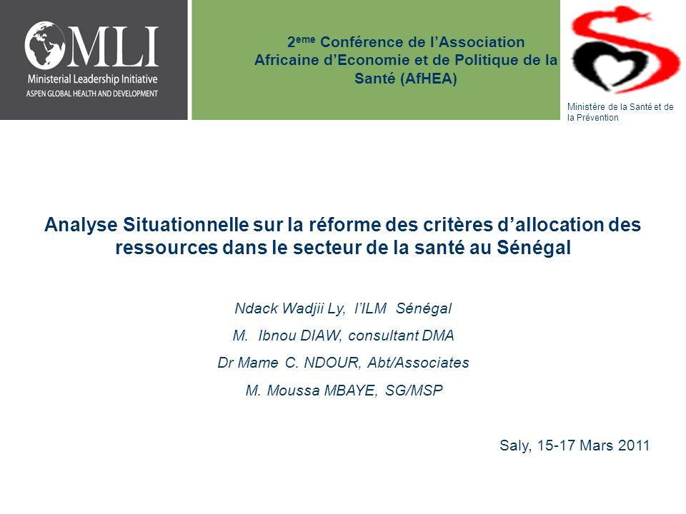 2 eme Conférence de lAssociation Africaine dEconomie et de Politique de la Santé (AfHEA) Analyse Situationnelle sur la réforme des critères dallocation des ressources dans le secteur de la santé au Sénégal Ndack Wadjii Ly, lILM Sénégal M.Ibnou DIAW, consultant DMA Dr Mame C.