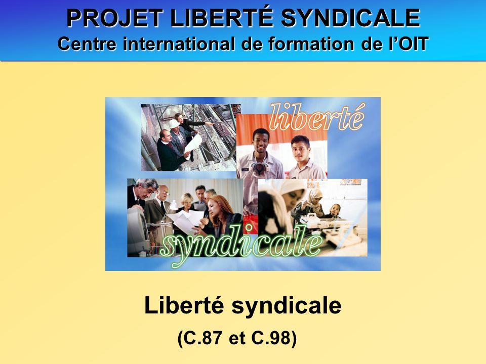 PROJET LIBERTÉ SYNDICALE Centre international de formation de lOIT (C.87 et C.98) Liberté syndicale