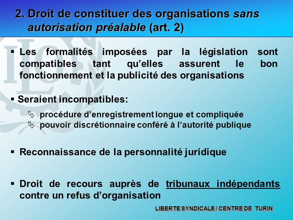 LIBERTE SYNDICALE / CENTRE DE TURIN 2. Droit de constituer des organisations sans autorisation préalable (art. 2) Les formalités imposées par la légis