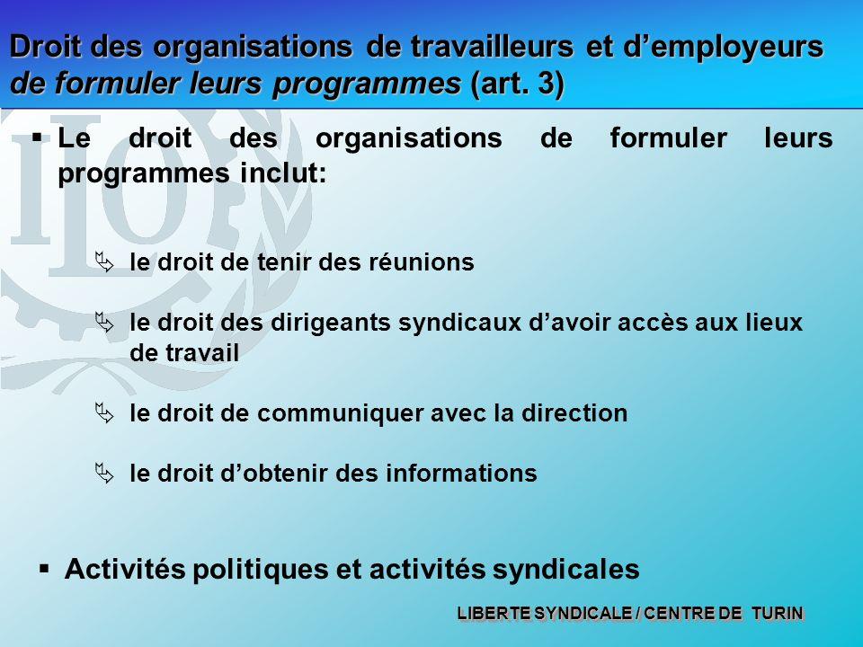 LIBERTE SYNDICALE / CENTRE DE TURIN Droit des organisations de travailleurs et demployeurs de formuler leurs programmes (art. 3) Le droit des organisa