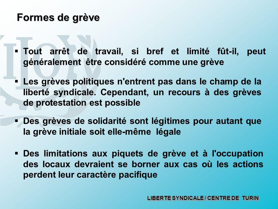 LIBERTE SYNDICALE / CENTRE DE TURIN Formes de grève Tout arrêt de travail, si bref et limité fût-il, peut généralement être considéré comme une grève