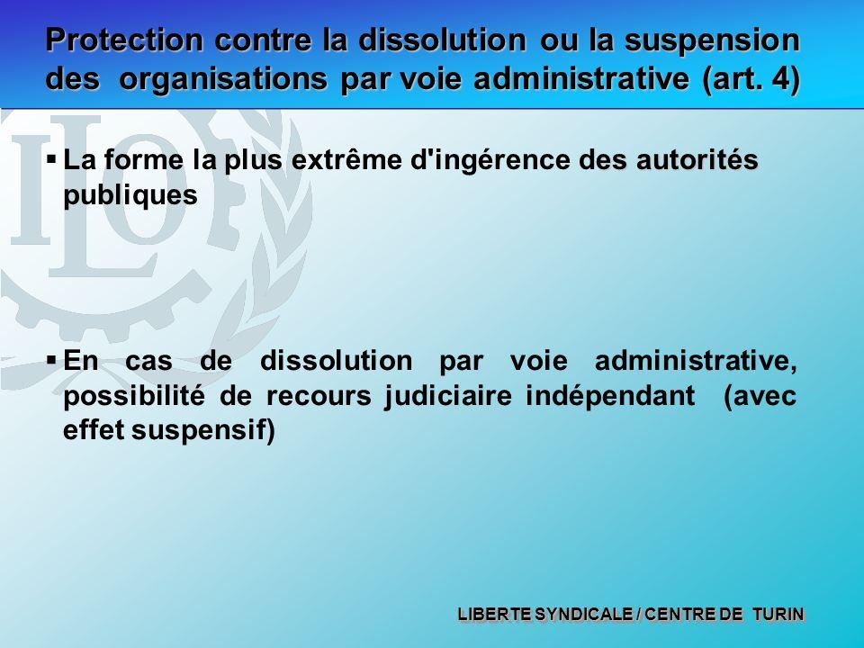 LIBERTE SYNDICALE / CENTRE DE TURIN Protection contre la dissolution ou la suspension des organisations par voie administrative (art. 4) es autorités