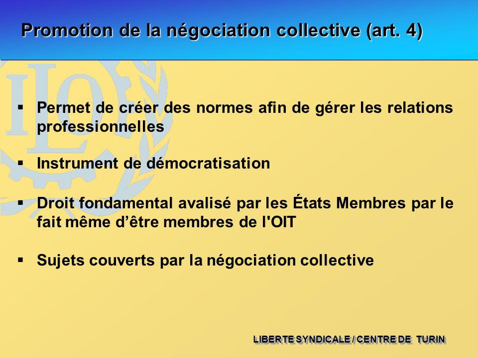 LIBERTE SYNDICALE / CENTRE DE TURIN Promotion de la négociation collective (art. 4) Droit fondamental avalisé par les États Membres par le fait même d