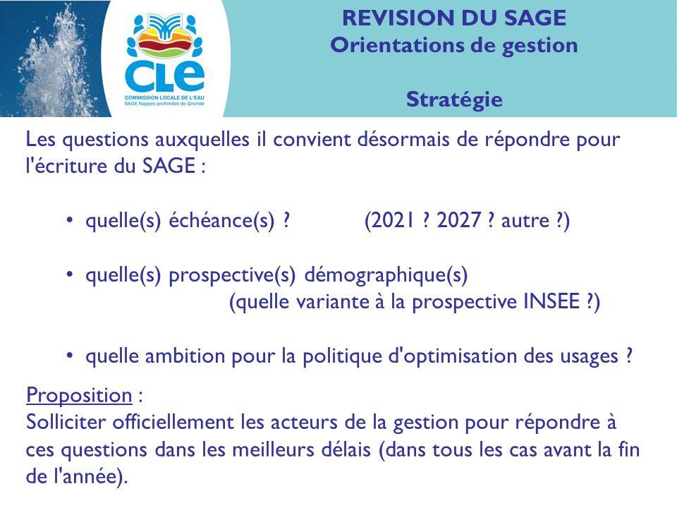 REVISION DU SAGE Orientations de gestion Stratégie Les questions auxquelles il convient désormais de répondre pour l écriture du SAGE : quelle(s) échéance(s) .