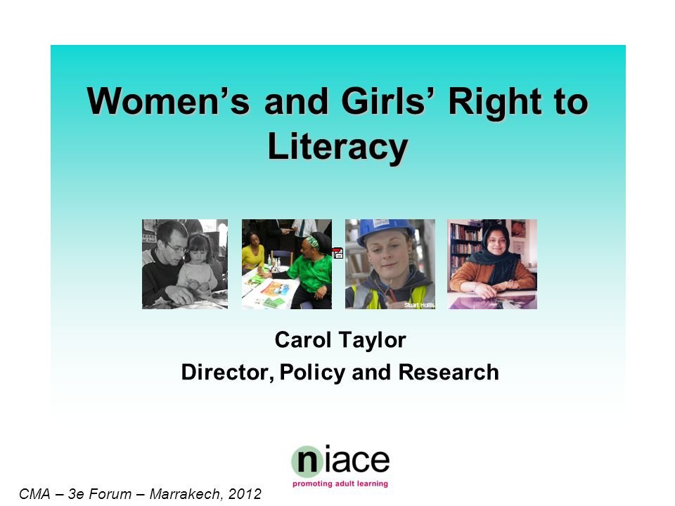 Stuart Hollis CMA – 3e Forum – Marrakech, 2012 Womens and Girls Right to Literacy Carol Taylor Director, Policy and Research