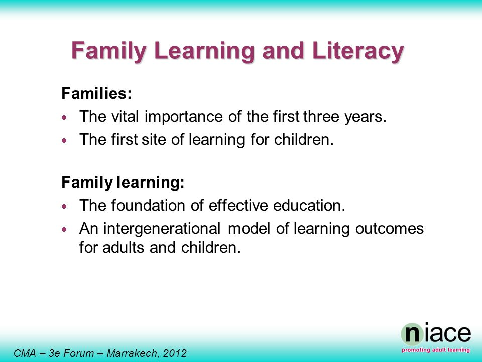 CMA – 3e Forum – Marrakech, 2012 Family Learning and Literacy Families: The vital importance of the first three years.