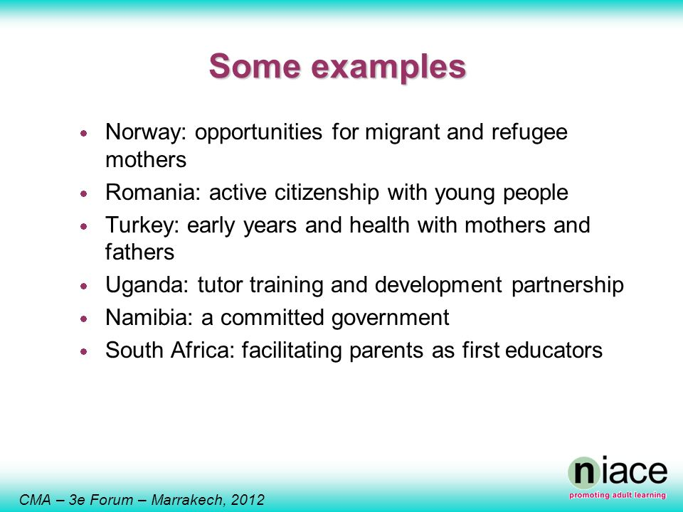 CMA – 3e Forum – Marrakech, 2012 Some examples Norway: opportunities for migrant and refugee mothers Romania: active citizenship with young people Tur