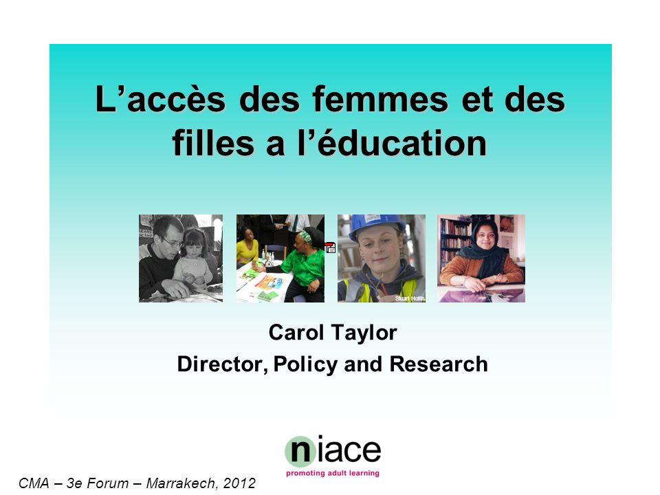 Stuart Hollis CMA – 3e Forum – Marrakech, 2012 Laccès des femmes et des filles a léducation Carol Taylor Director, Policy and Research