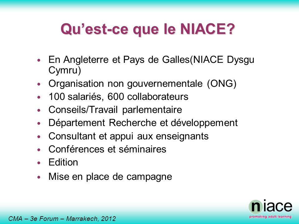 CMA – 3e Forum – Marrakech, 2012 Quest-ce que le NIACE? En Angleterre et Pays de Galles(NIACE Dysgu Cymru) Organisation non gouvernementale (ONG) 100