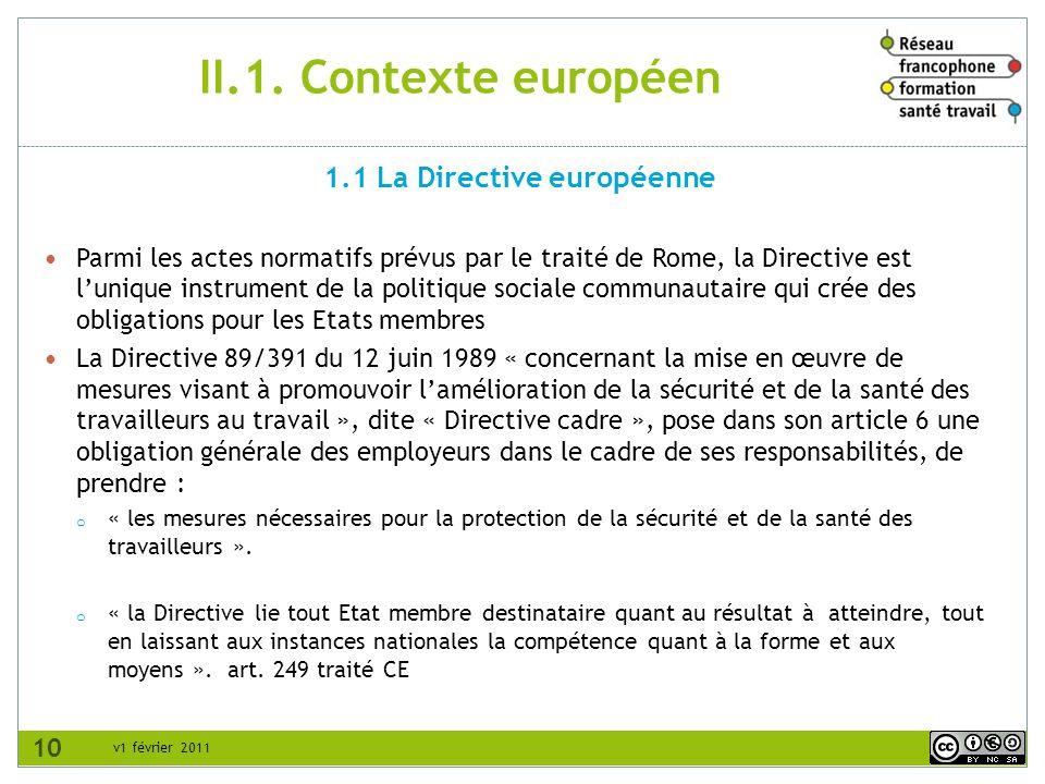 v1 février 2011 II.1. Contexte européen Parmi les actes normatifs prévus par le traité de Rome, la Directive est lunique instrument de la politique so