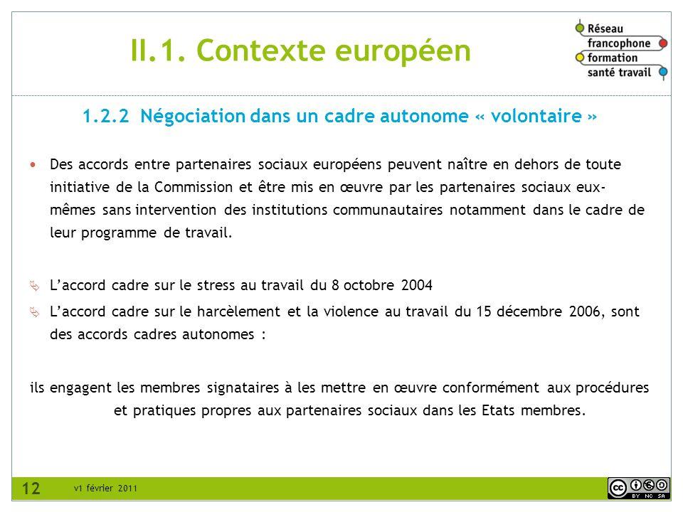 v1 février 2011 II.1. Contexte européen Des accords entre partenaires sociaux européens peuvent naître en dehors de toute initiative de la Commission