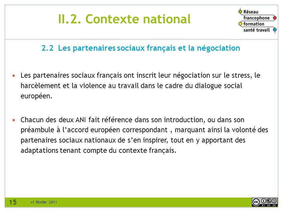 v1 février 2011 II.2. Contexte national Les partenaires sociaux français ont inscrit leur négociation sur le stress, le harcèlement et la violence au