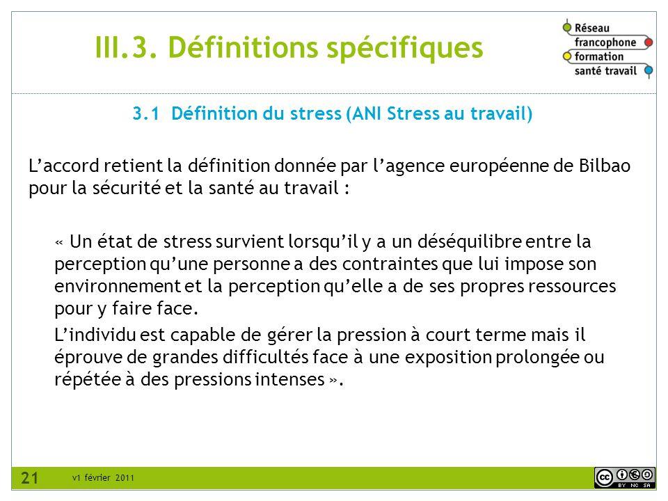 v1 février 2011 III.3. Définitions spécifiques Laccord retient la définition donnée par lagence européenne de Bilbao pour la sécurité et la santé au t
