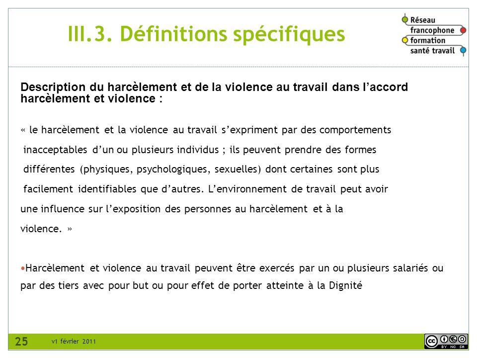 v1 février 2011 III.3. Définitions spécifiques Description du harcèlement et de la violence au travail dans laccord harcèlement et violence : « le har