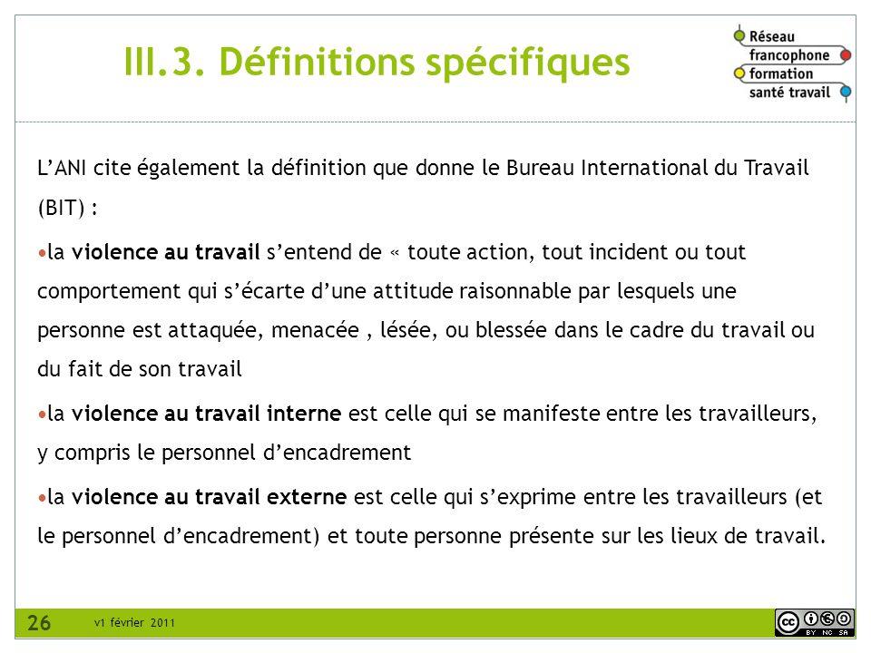 v1 février 2011 III.3. Définitions spécifiques LANI cite également la définition que donne le Bureau International du Travail (BIT) : la violence au t