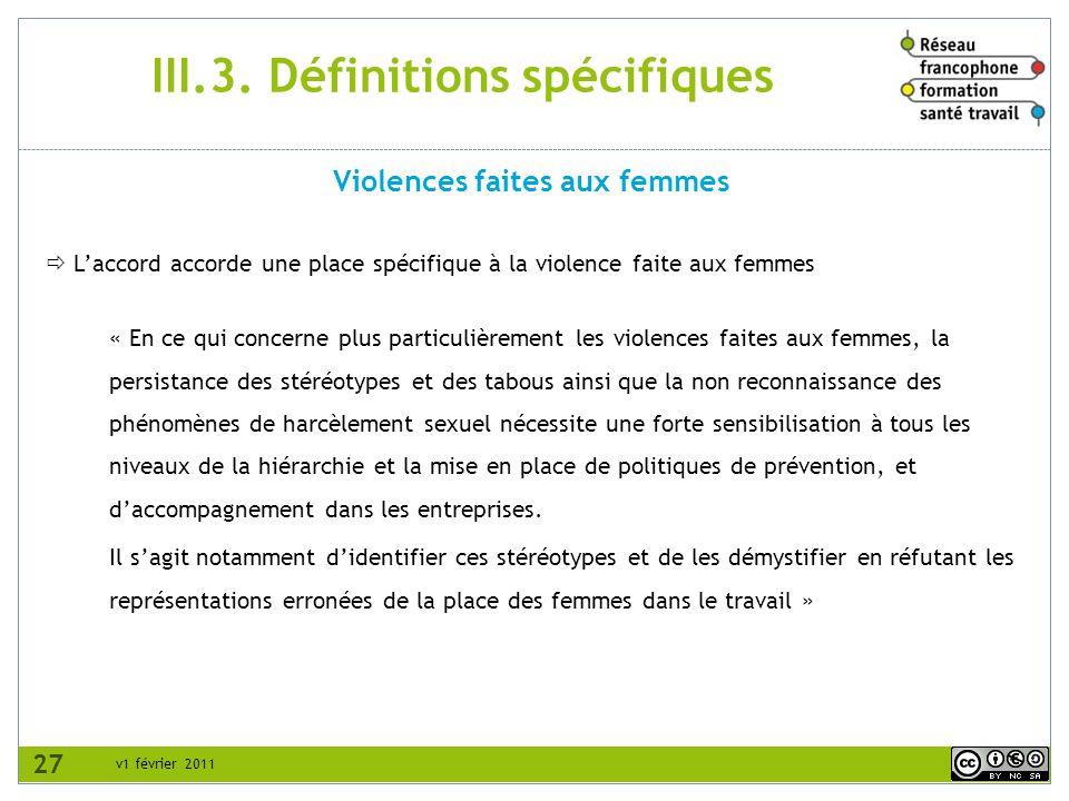 v1 février 2011 III.3. Définitions spécifiques Laccord accorde une place spécifique à la violence faite aux femmes « En ce qui concerne plus particuli