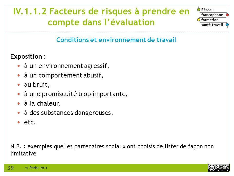 v1 février 2011 IV.1.1.2 Facteurs de risques à prendre en compte dans lévaluation Conditions et environnement de travail N.B. : exemples que les parte