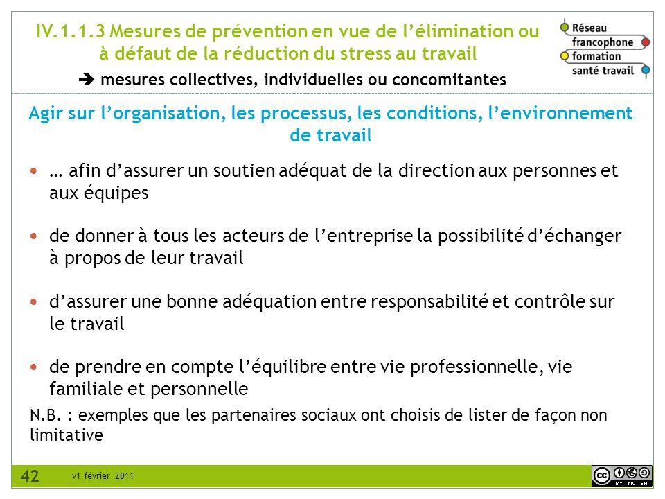 v1 février 2011 IV.1.1.3 Mesures de prévention en vue de lélimination ou à défaut de la réduction du stress au travail Agir sur lorganisation, les pro