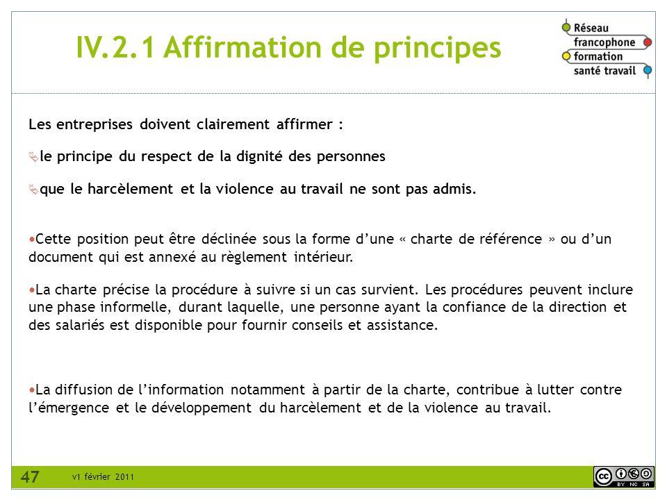 v1 février 2011 IV.2.1 Affirmation de principes Les entreprises doivent clairement affirmer : le principe du respect de la dignité des personnes que l