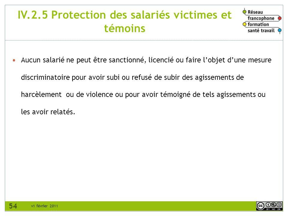 v1 février 2011 IV.2.5 Protection des salariés victimes et témoins Aucun salarié ne peut être sanctionné, licencié ou faire lobjet dune mesure discrim