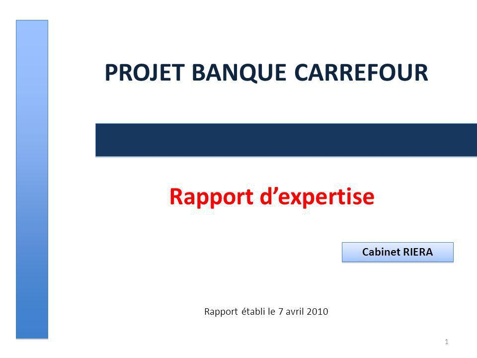 PROJET BANQUE CARREFOUR Rapport dexpertise Rapport établi le 7 avril 2010 1 Cabinet RIERA