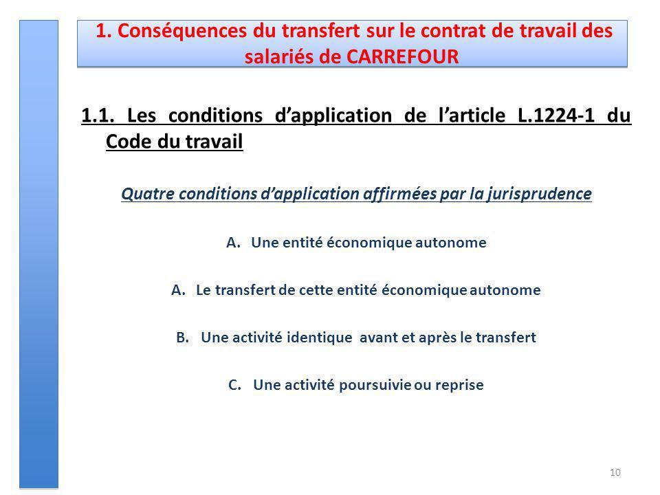 1. Conséquences du transfert sur le contrat de travail des salariés de CARREFOUR 1.1. Les conditions dapplication de larticle L.1224-1 du Code du trav