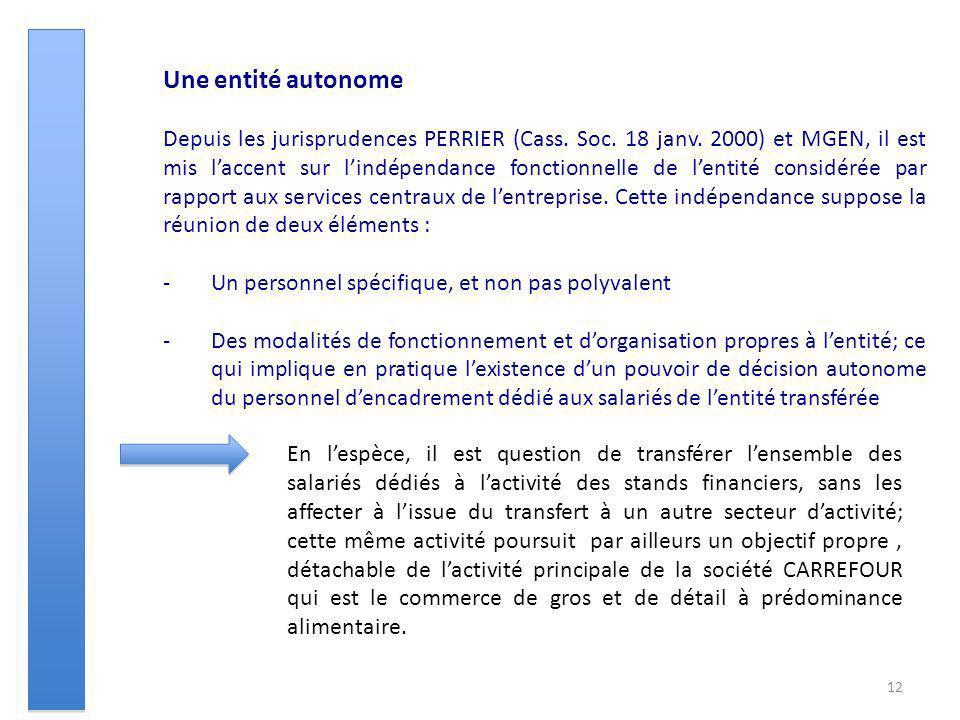 12 Une entité autonome Depuis les jurisprudences PERRIER (Cass. Soc. 18 janv. 2000) et MGEN, il est mis laccent sur lindépendance fonctionnelle de len