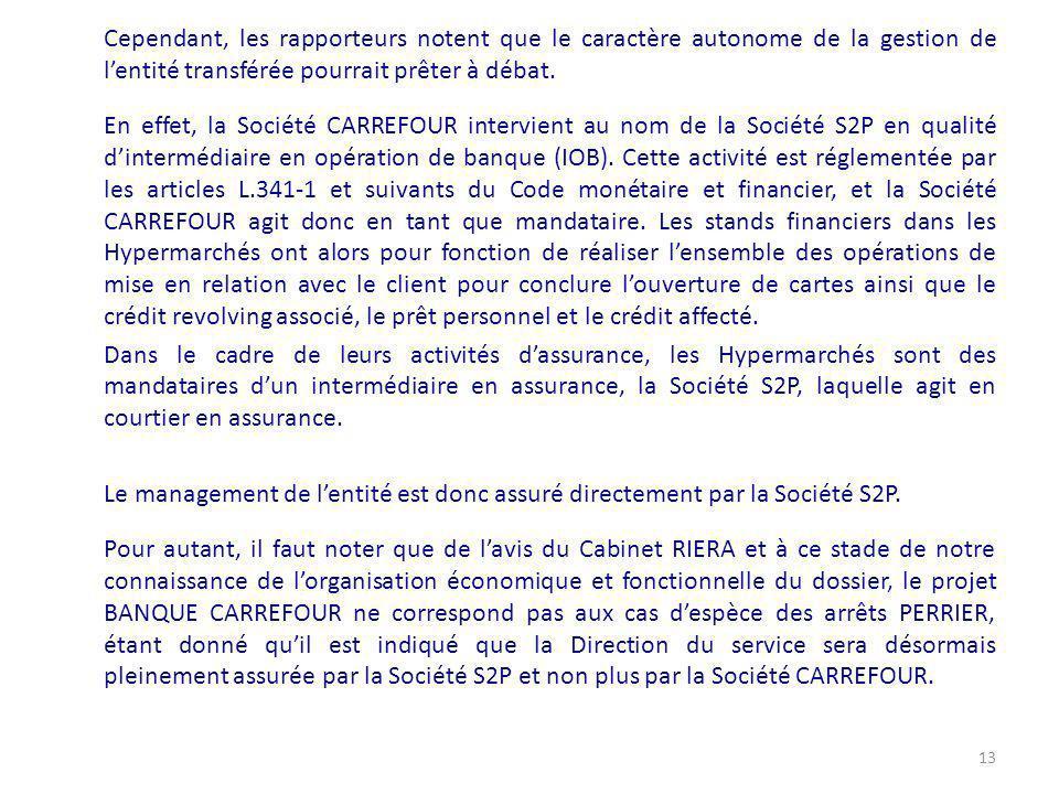 Cependant, les rapporteurs notent que le caractère autonome de la gestion de lentité transférée pourrait prêter à débat. En effet, la Société CARREFOU