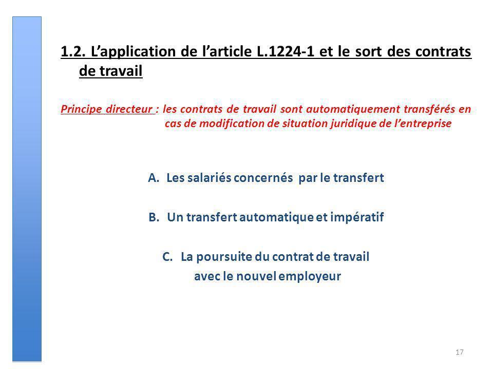 17 1.2. Lapplication de larticle L.1224-1 et le sort des contrats de travail Principe directeur : les contrats de travail sont automatiquement transfé