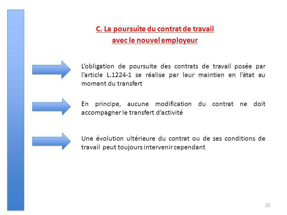 20 C. La poursuite du contrat de travail avec le nouvel employeur Lobligation de poursuite des contrats de travail posée par larticle L.1224-1 se réal