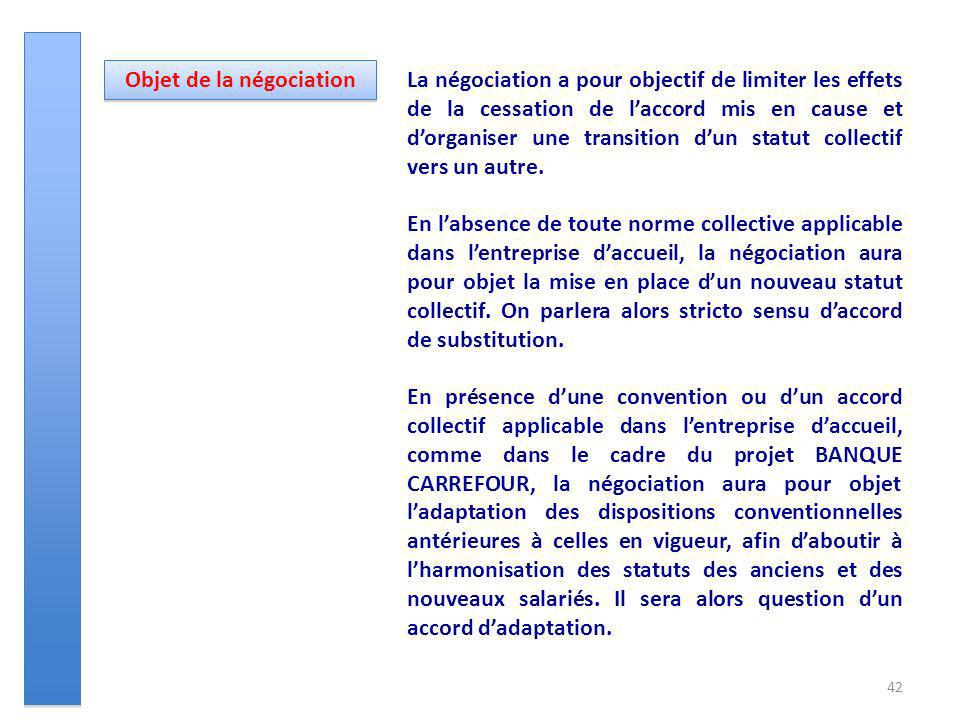 42 La négociation a pour objectif de limiter les effets de la cessation de laccord mis en cause et dorganiser une transition dun statut collectif vers