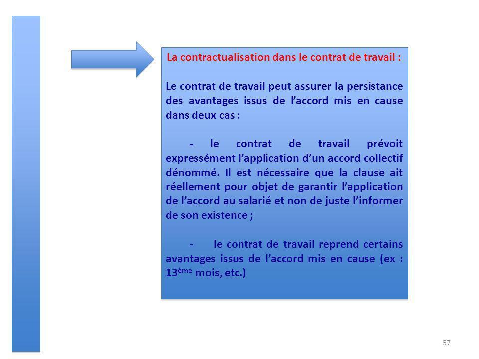 57 La contractualisation dans le contrat de travail : Le contrat de travail peut assurer la persistance des avantages issus de laccord mis en cause da