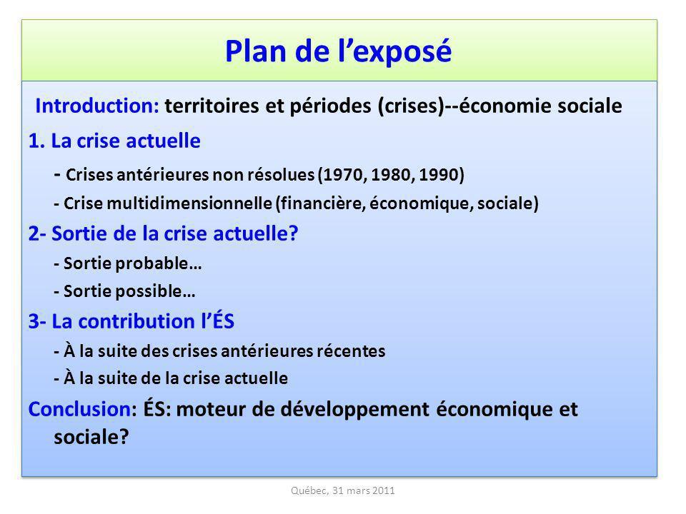 Plan de lexposé 2 Québec, 31 mars 2011 Introduction: territoires et périodes (crises)--économie sociale 1. La crise actuelle - Crises antérieures non