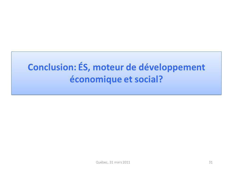 Conclusion: ÉS, moteur de développement économique et social? Québec, 31 mars 201131