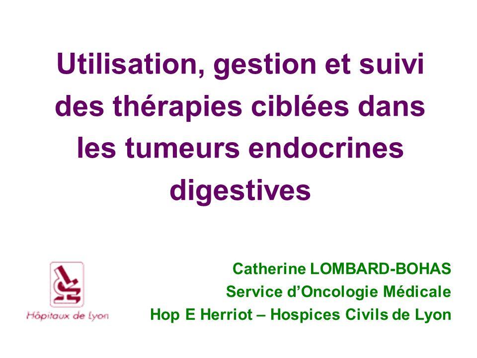 Utilisation, gestion et suivi des thérapies ciblées dans les tumeurs endocrines digestives Catherine LOMBARD-BOHAS Service dOncologie Médicale Hop E Herriot – Hospices Civils de Lyon