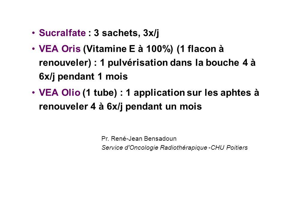 Sucralfate : 3 sachets, 3x/j VEA Oris (Vitamine E à 100%) (1 flacon à renouveler) : 1 pulvérisation dans la bouche 4 à 6x/j pendant 1 mois VEA Olio (1 tube) : 1 application sur les aphtes à renouveler 4 à 6x/j pendant un mois Pr.