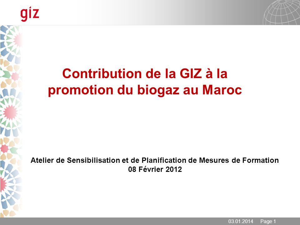03.01.2014 Page 1 Contribution de la GIZ à la promotion du biogaz au Maroc Atelier de Sensibilisation et de Planification de Mesures de Formation 08 F