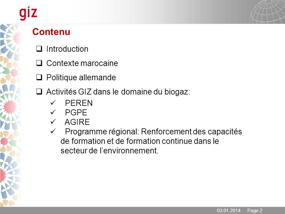 03.01.2014 Page 2 Contenu Introduction Contexte marocaine Politique allemande Activités GIZ dans le domaine du biogaz: PEREN PGPE AGIRE Programme régi