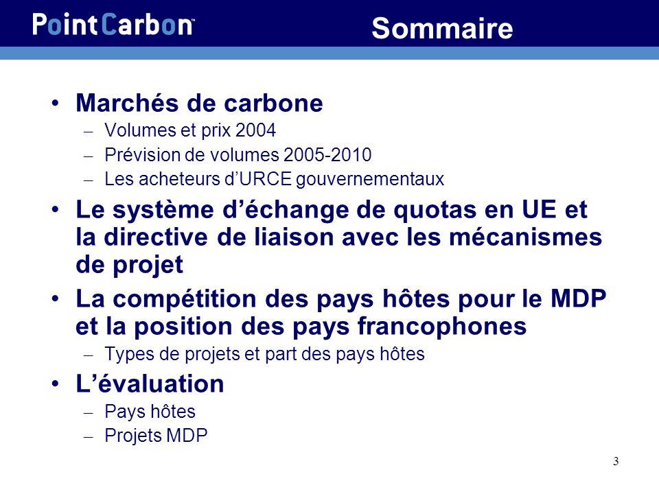 3 Sommaire Marchés de carbone – Volumes et prix 2004 – Prévision de volumes 2005-2010 – Les acheteurs dURCE gouvernementaux Le système déchange de quo
