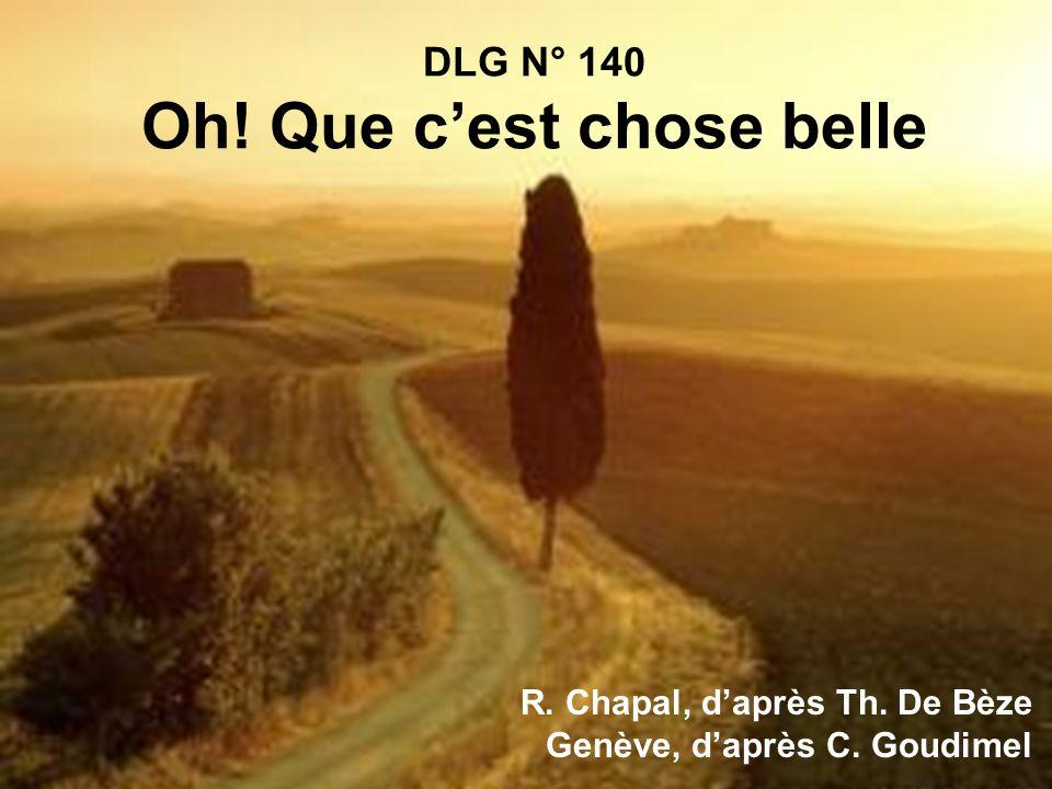 DLG N° 140 Oh! Que cest chose belle R. Chapal, daprès Th. De Bèze Genève, daprès C. Goudimel