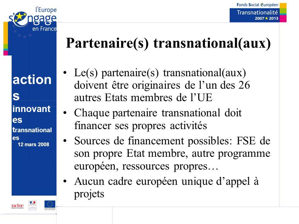 action s innovant es t ransnational es 12 mars 2008 Partenaire(s) transnational(aux) Le(s) partenaire(s) transnational(aux) doivent être originaires d