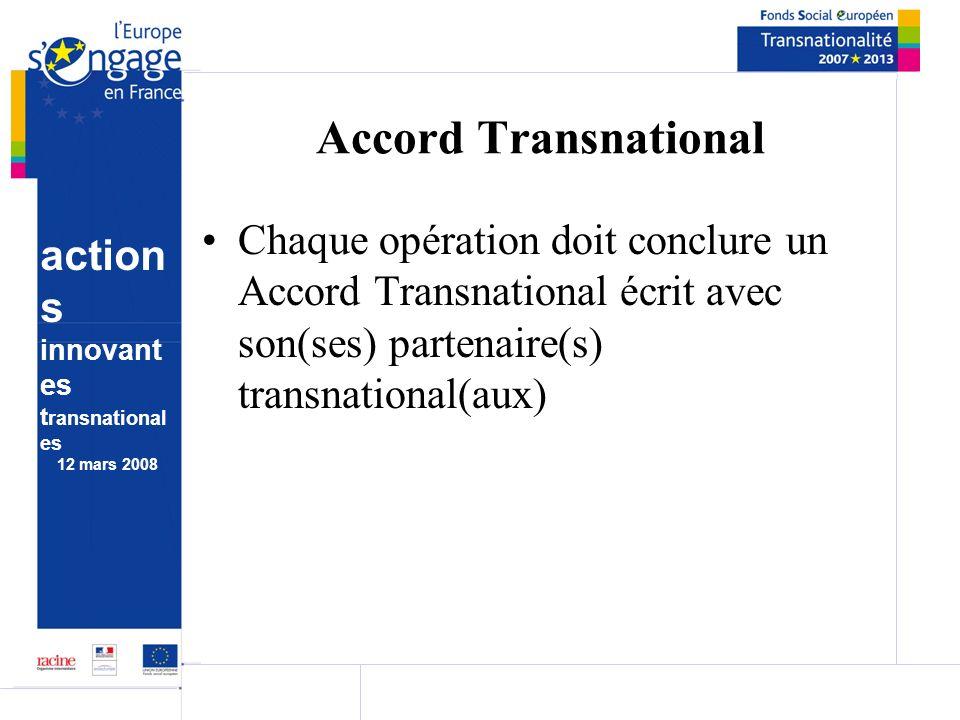 action s innovant es t ransnational es 12 mars 2008 Accord Transnational Chaque opération doit conclure un Accord Transnational écrit avec son(ses) partenaire(s) transnational(aux)