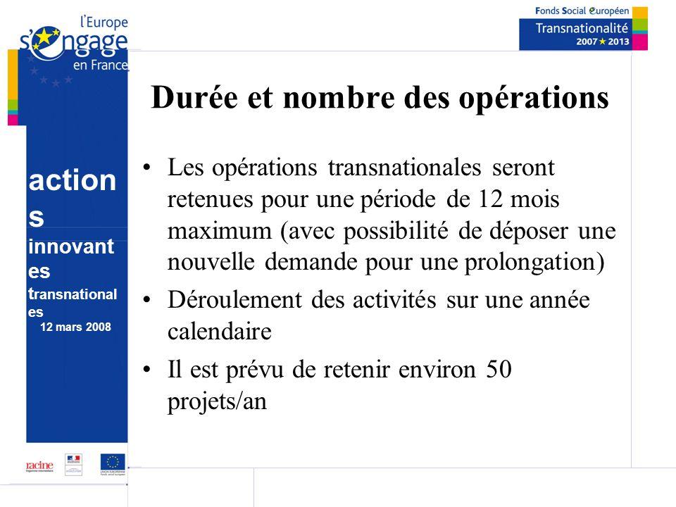 action s innovant es t ransnational es 12 mars 2008 Durée et nombre des opérations Les opérations transnationales seront retenues pour une période de