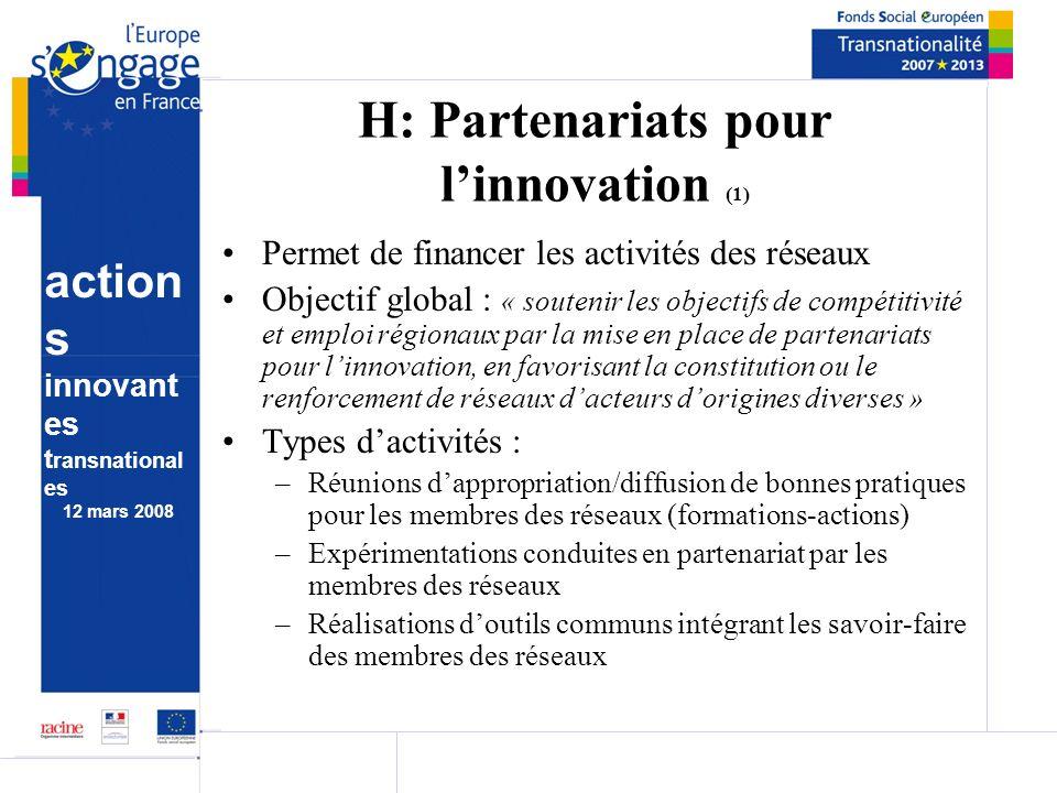 action s innovant es t ransnational es 12 mars 2008 H: Partenariats pour linnovation (1) Permet de financer les activités des réseaux Objectif global