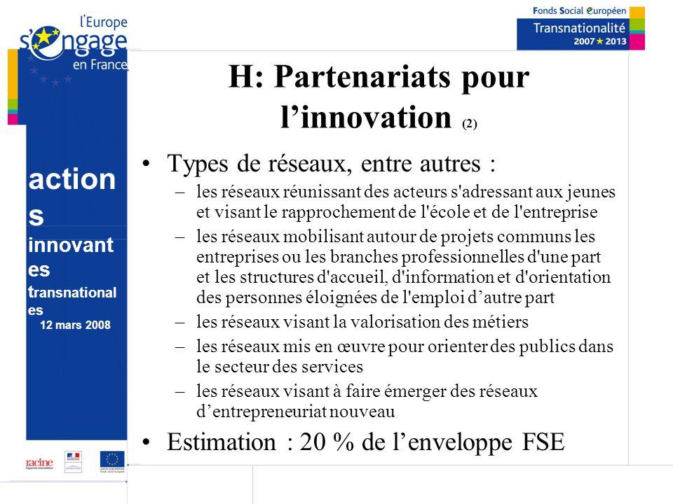 action s innovant es t ransnational es 12 mars 2008 H: Partenariats pour linnovation (2) Types de réseaux, entre autres : –les réseaux réunissant des