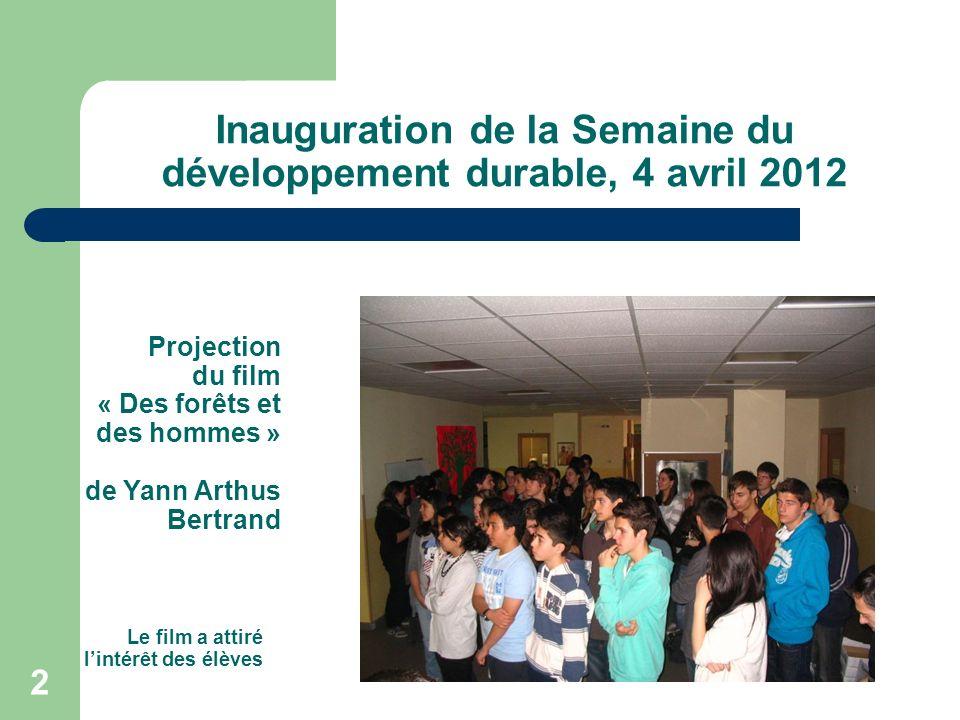 2 Le film a attiré lintérêt des élèves Inauguration de la Semaine du développement durable, 4 avril 2012 Projection du film « Des forêts et des hommes » de Yann Arthus Bertrand
