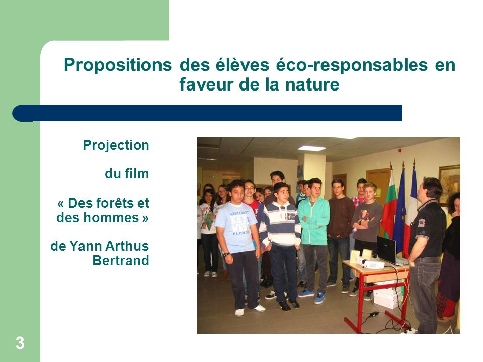 3 Propositions des élèves éco-responsables en faveur de la nature Projection du film « Des forêts et des hommes » de Yann Arthus Bertrand