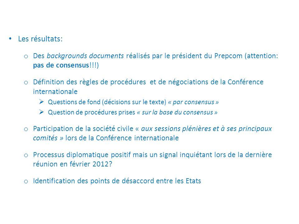 Les résultats: o Des backgrounds documents réalisés par le président du Prepcom (attention: pas de consensus!!!) o Définition des règles de procédures