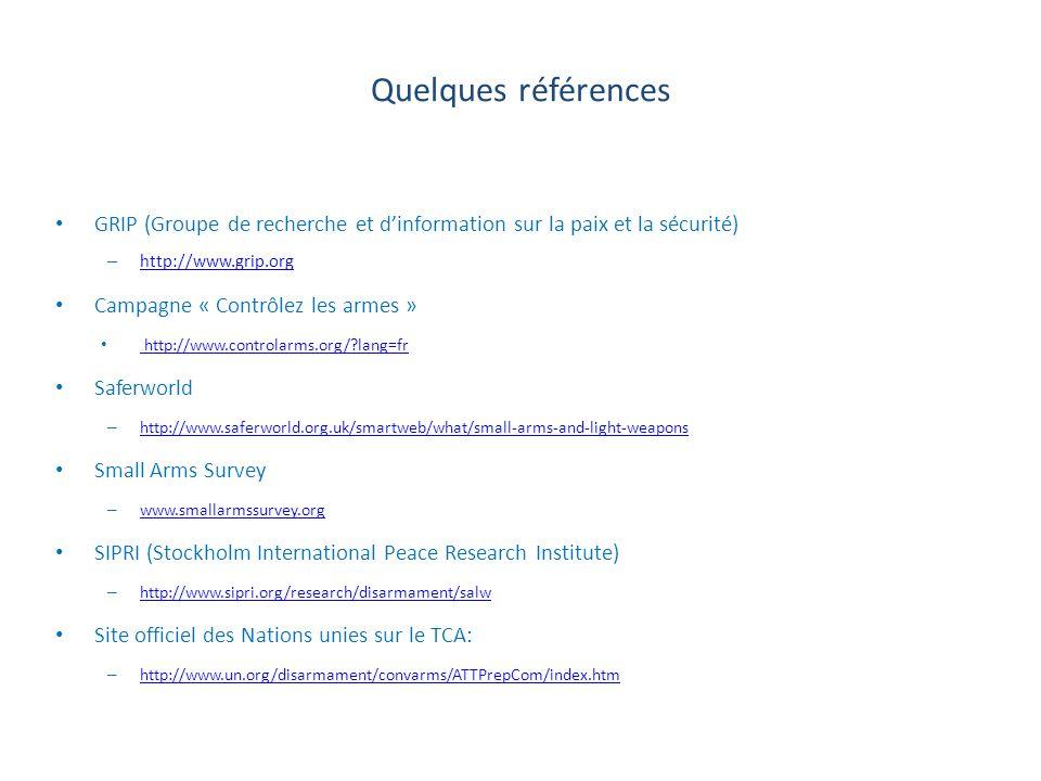 Quelques références GRIP (Groupe de recherche et dinformation sur la paix et la sécurité) – http://www.grip.org http://www.grip.org Campagne « Contrôl